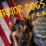 Warrior Dogs Of LA – The Unsung Heroes of K9 Police Work